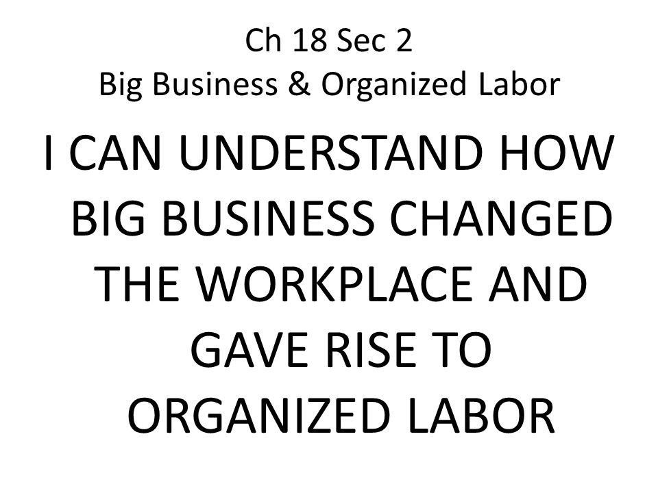 Ch 18 Sec 2 Big Business & Organized Labor