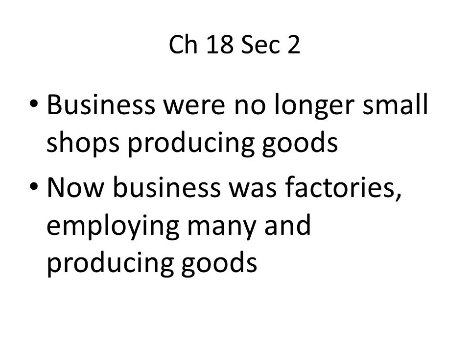 Business were no longer small shops producing goods