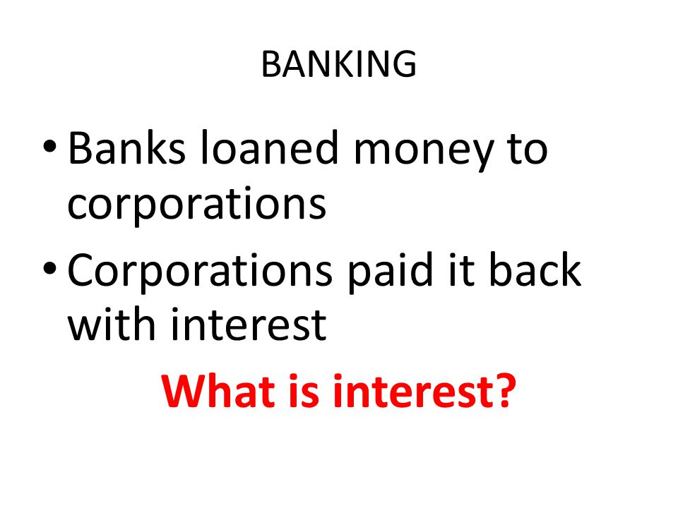 Banks loaned money to corporations