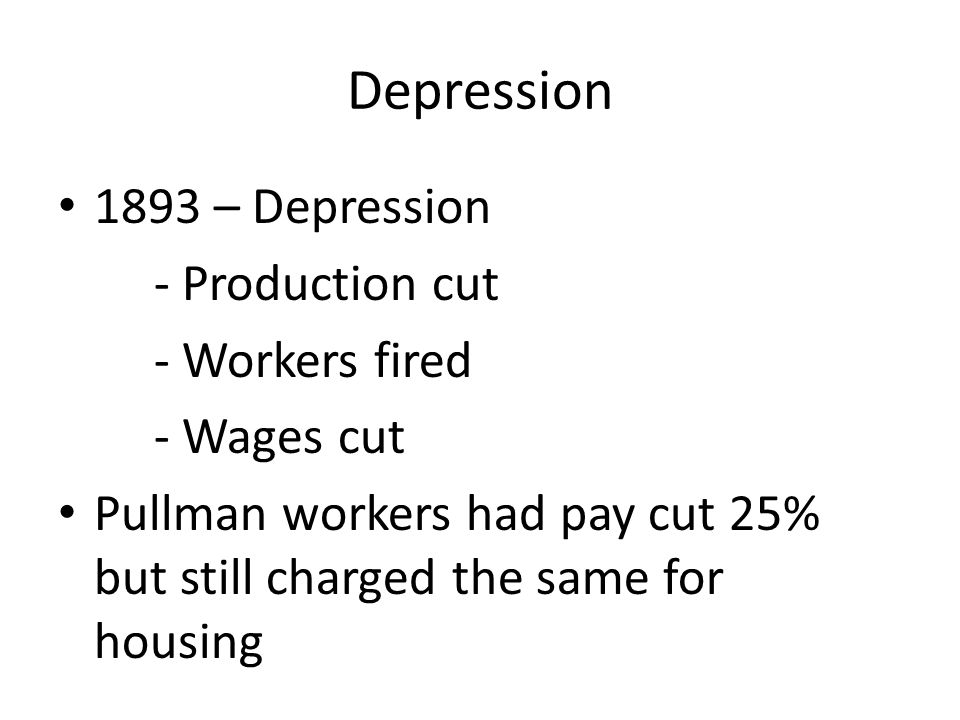 Depression 1893 – Depression - Production cut - Workers fired