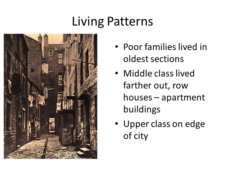 Living Patterns Poor families lived in oldest sections