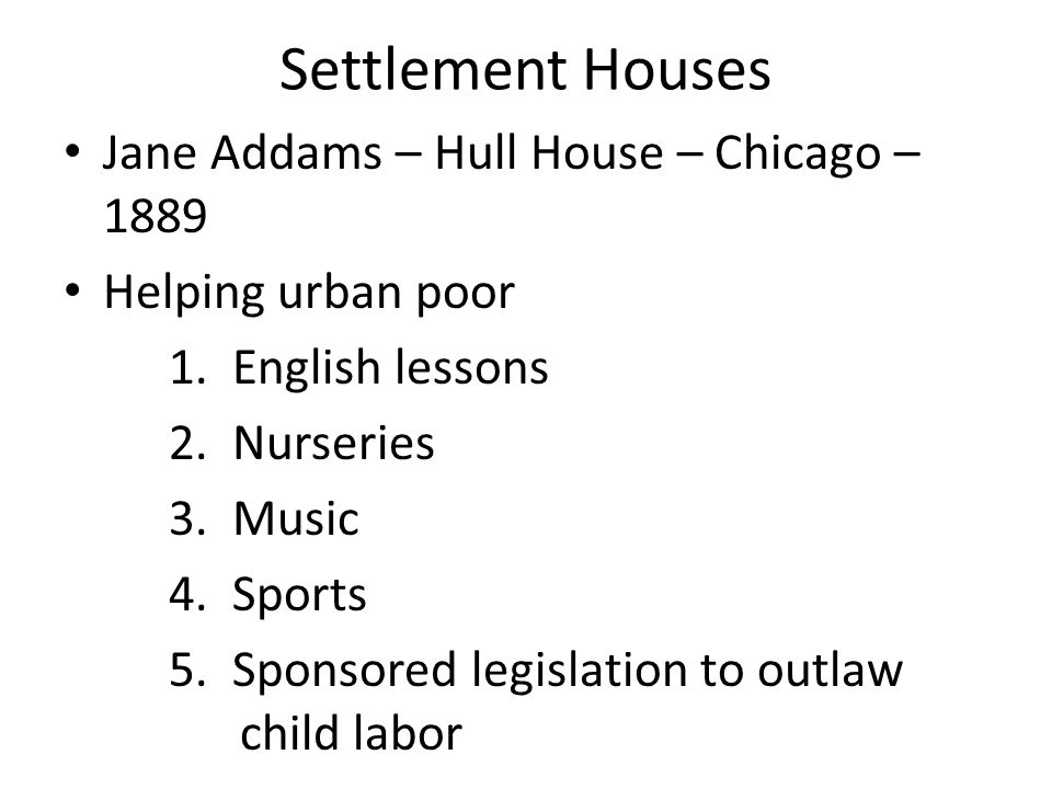 Settlement Houses Jane Addams – Hull House – Chicago – 1889