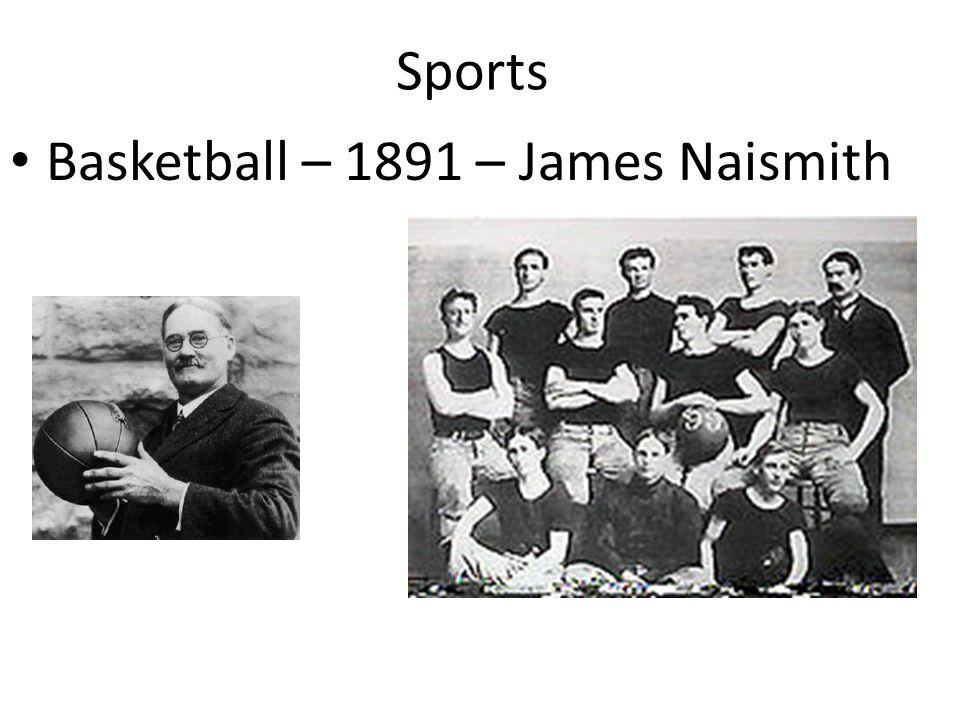 Sports Basketball – 1891 – James Naismith