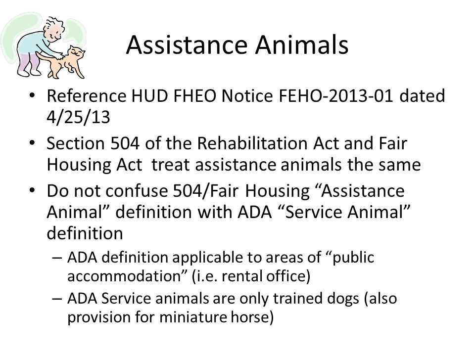 Assistance Animals Reference HUD FHEO Notice FEHO-2013-01 dated 4/25/13.