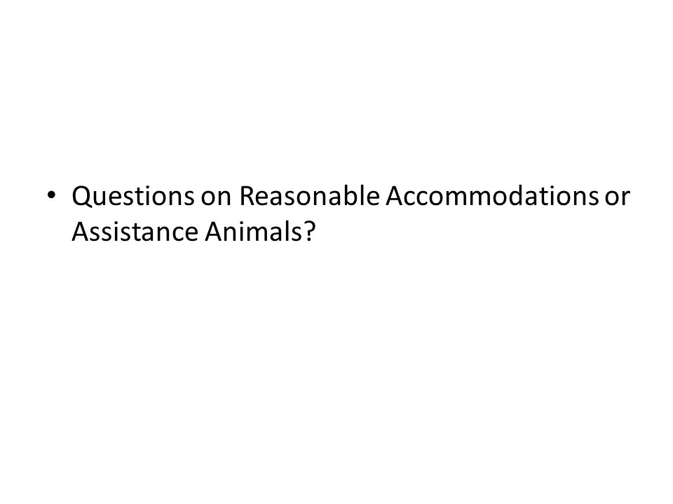 Questions on Reasonable Accommodations or Assistance Animals