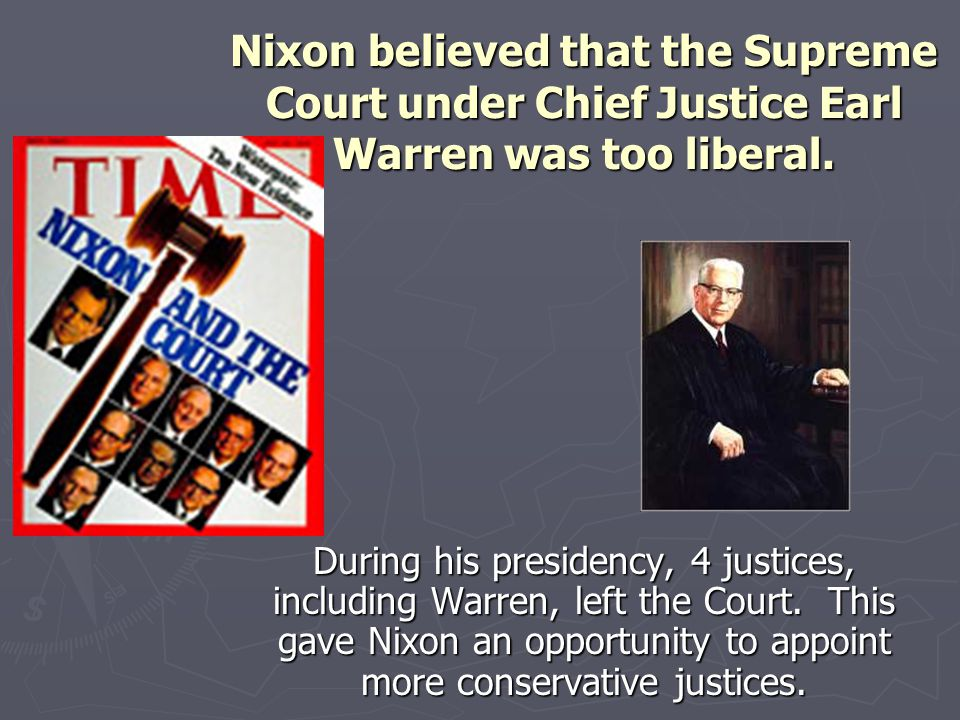 Nixon believed that the Supreme Court under Chief Justice Earl Warren was too liberal.