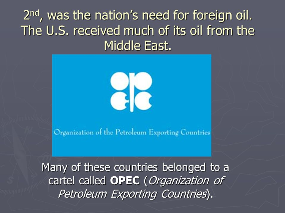 2nd, was the nation's need for foreign oil. The U. S