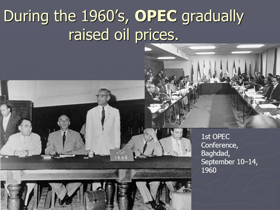 During the 1960's, OPEC gradually raised oil prices.
