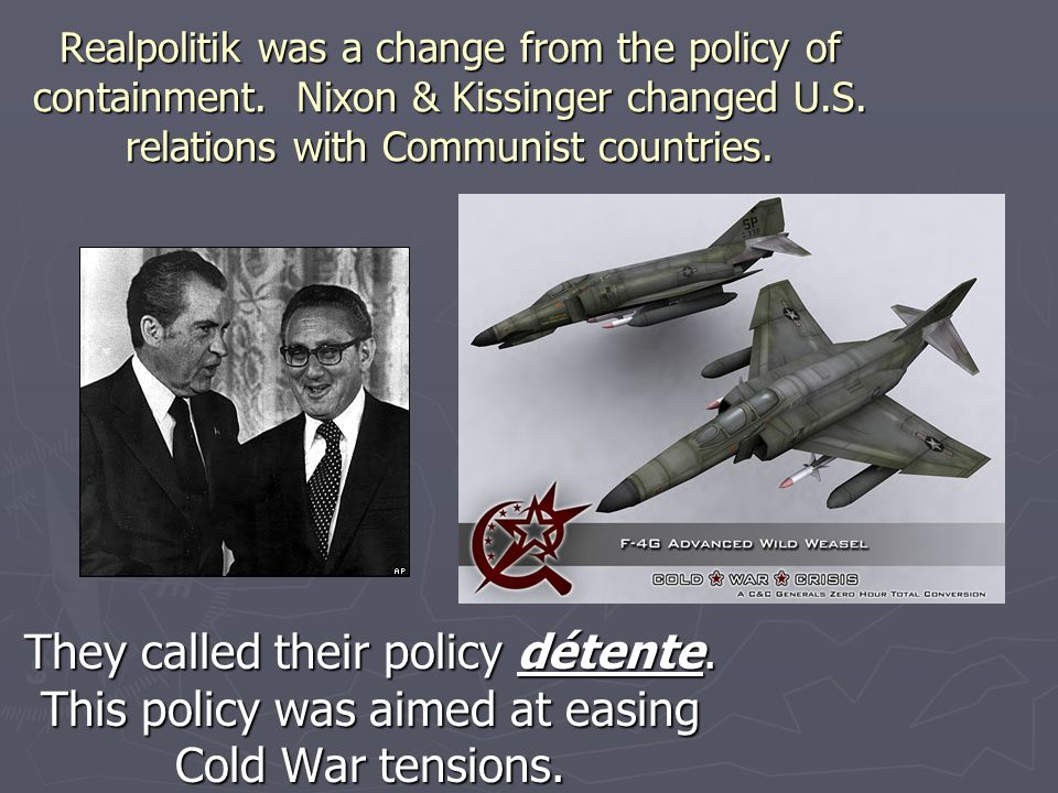 Realpolitik was a change from the policy of containment