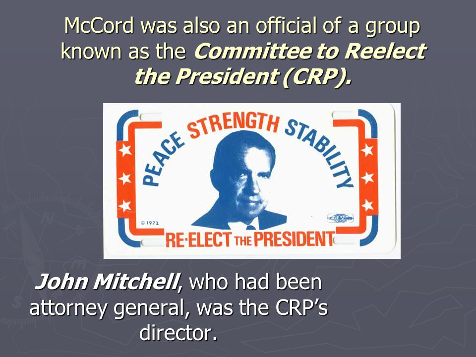 John Mitchell, who had been attorney general, was the CRP's director.