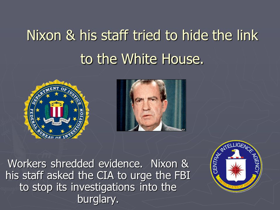 Nixon & his staff tried to hide the link to the White House.