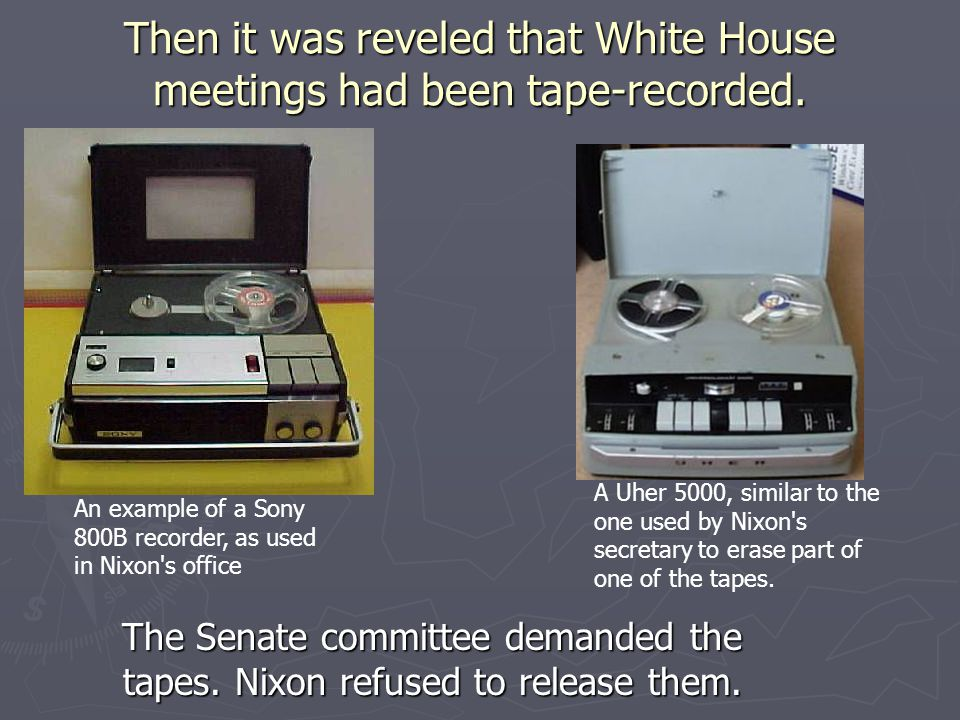 Then it was reveled that White House meetings had been tape-recorded.