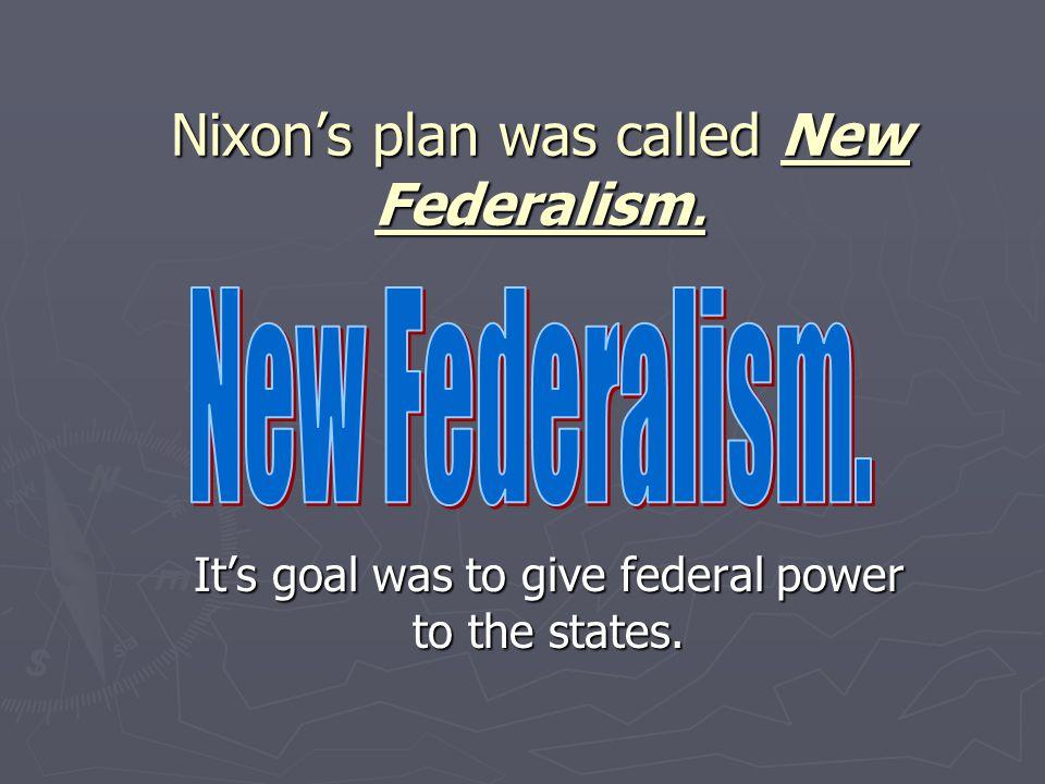 Nixon's plan was called New Federalism.