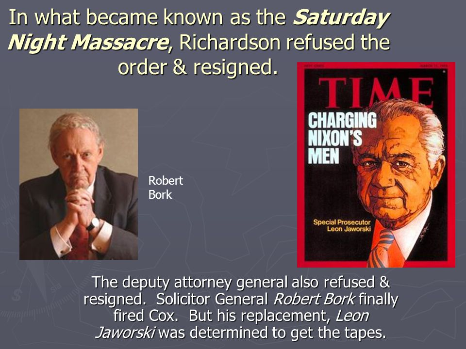 In what became known as the Saturday Night Massacre, Richardson refused the order & resigned.