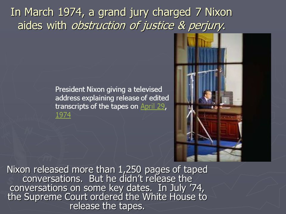 In March 1974, a grand jury charged 7 Nixon aides with obstruction of justice & perjury.