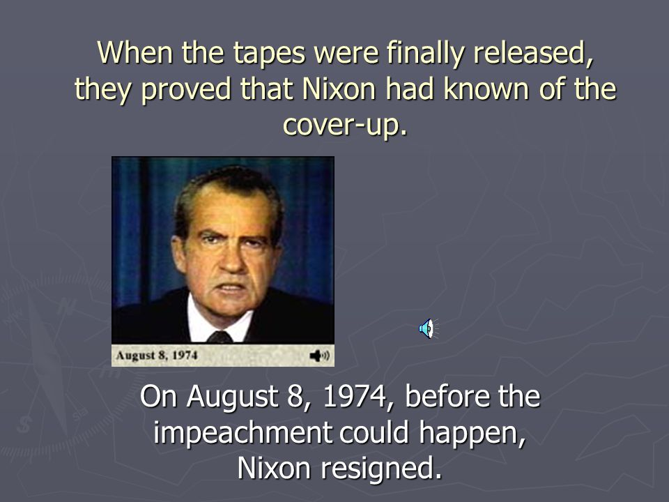 When the tapes were finally released, they proved that Nixon had known of the cover-up.