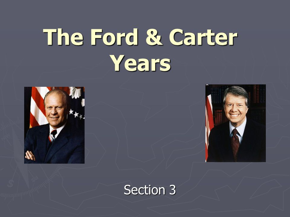 The Ford & Carter Years Section 3