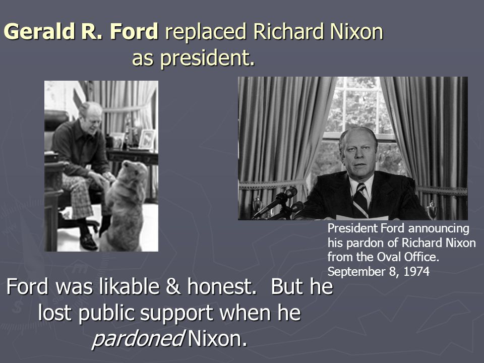 Gerald R. Ford replaced Richard Nixon as president.
