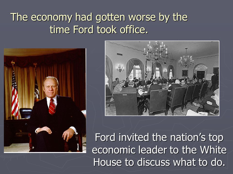 The economy had gotten worse by the time Ford took office.