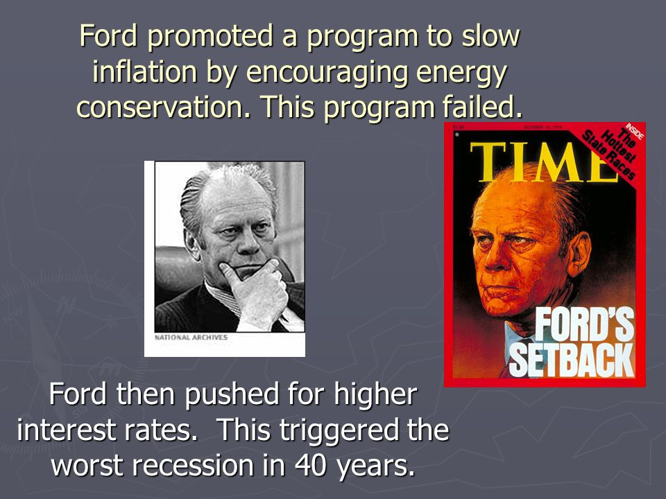 Ford promoted a program to slow inflation by encouraging energy conservation. This program failed.