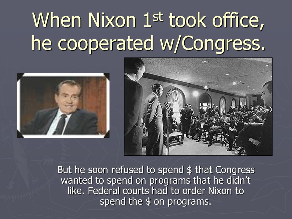 When Nixon 1st took office, he cooperated w/Congress.