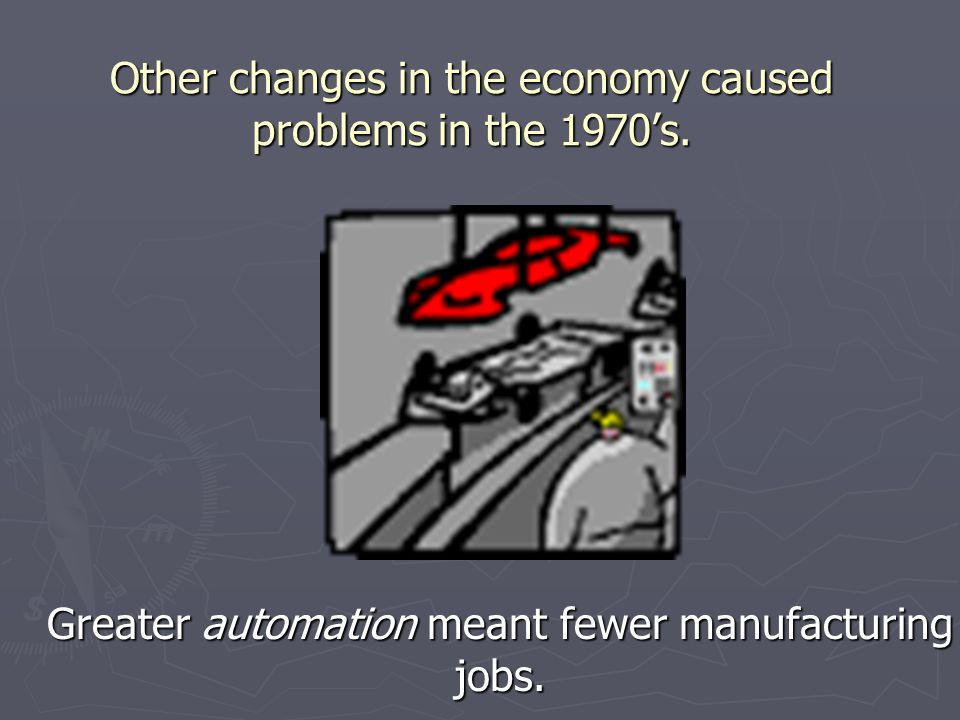 Other changes in the economy caused problems in the 1970's.