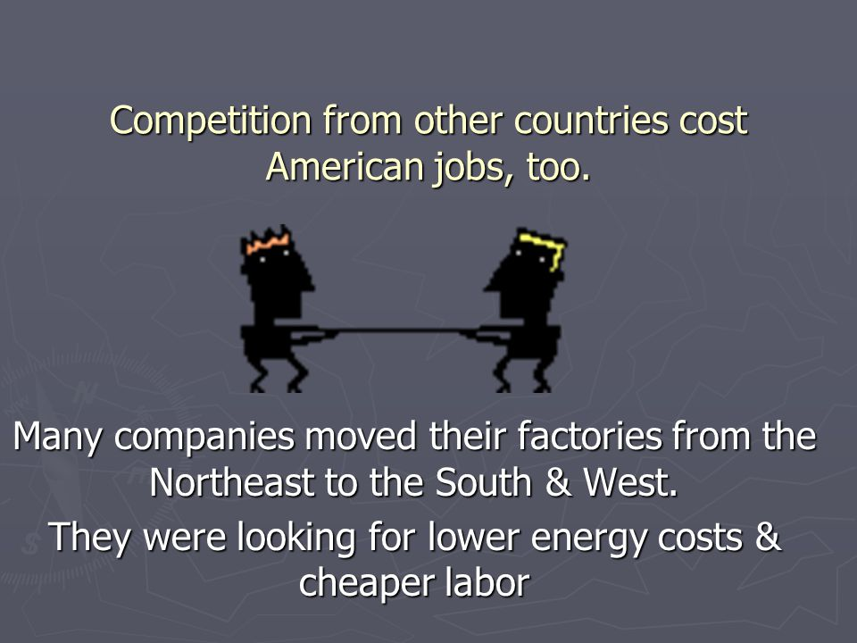 Competition from other countries cost American jobs, too.
