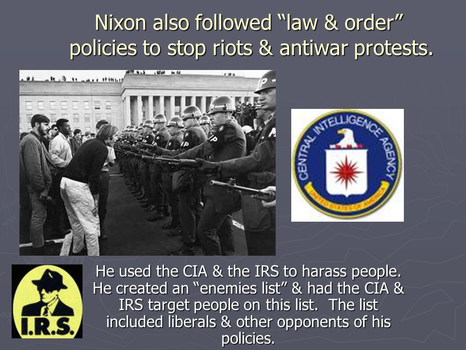 Nixon also followed law & order policies to stop riots & antiwar protests.