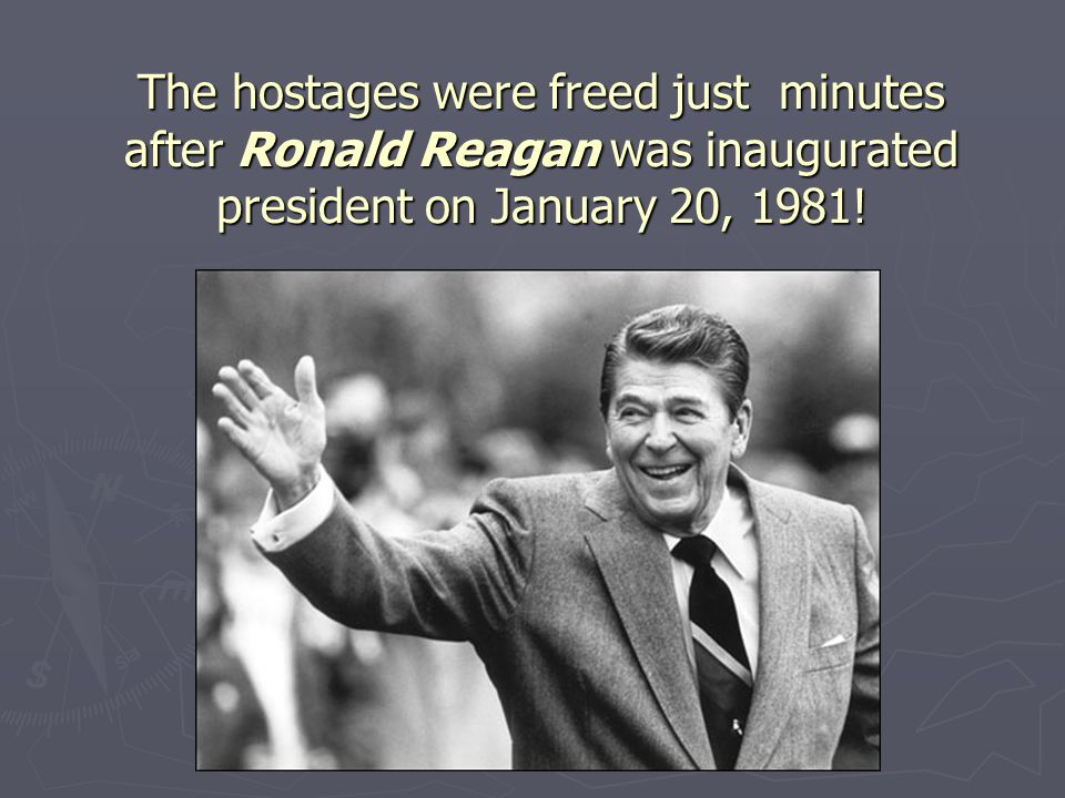 The hostages were freed just minutes after Ronald Reagan was inaugurated president on January 20, 1981!