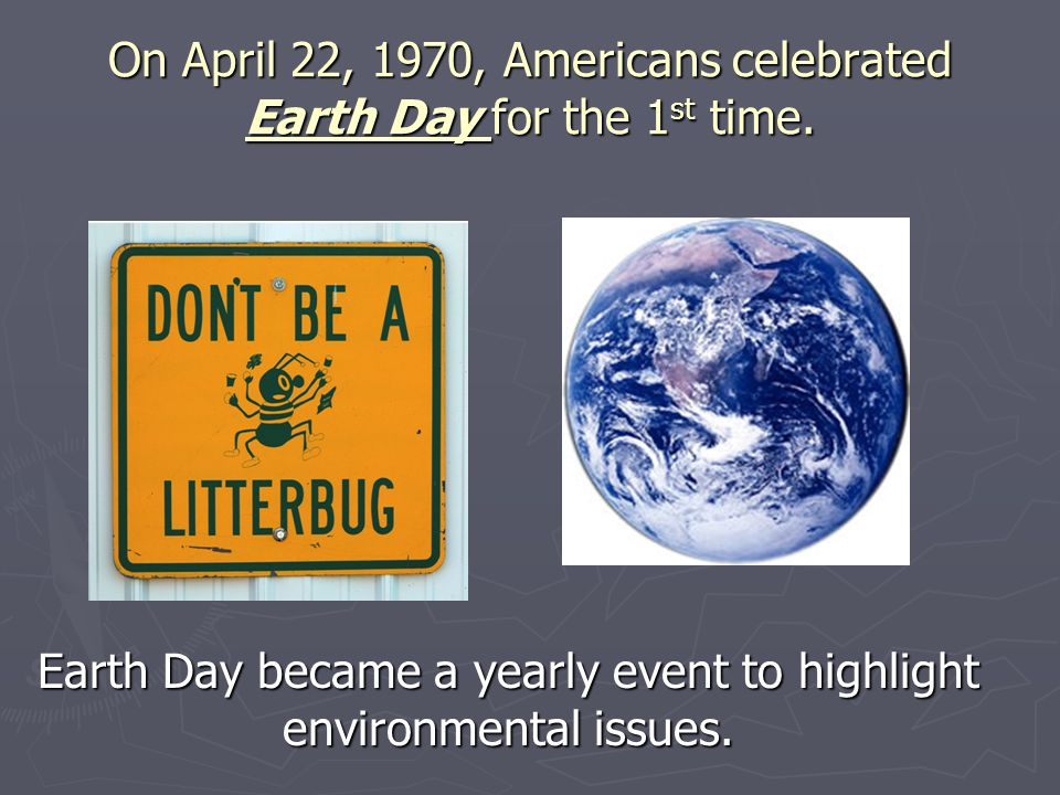 On April 22, 1970, Americans celebrated Earth Day for the 1st time.