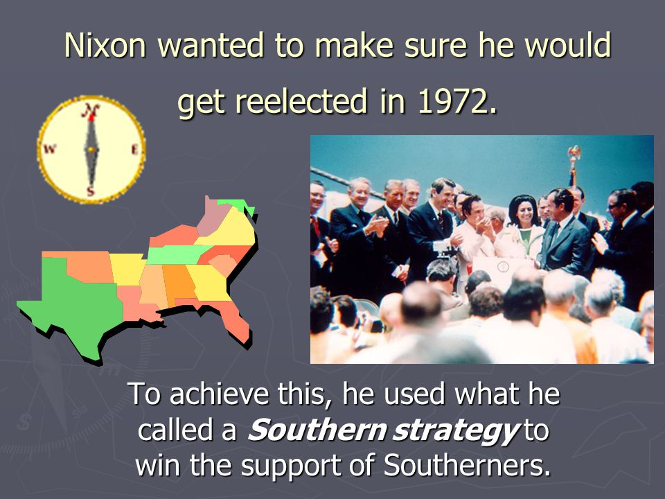 Nixon wanted to make sure he would get reelected in 1972.