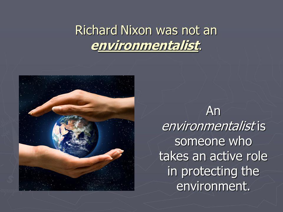 Richard Nixon was not an environmentalist.