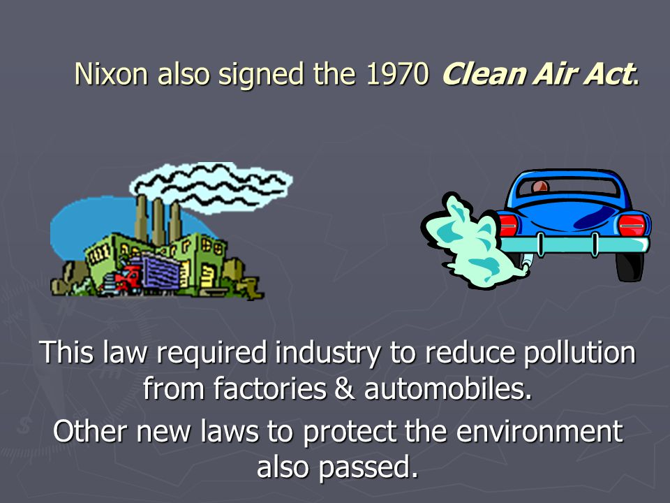 Nixon also signed the 1970 Clean Air Act.