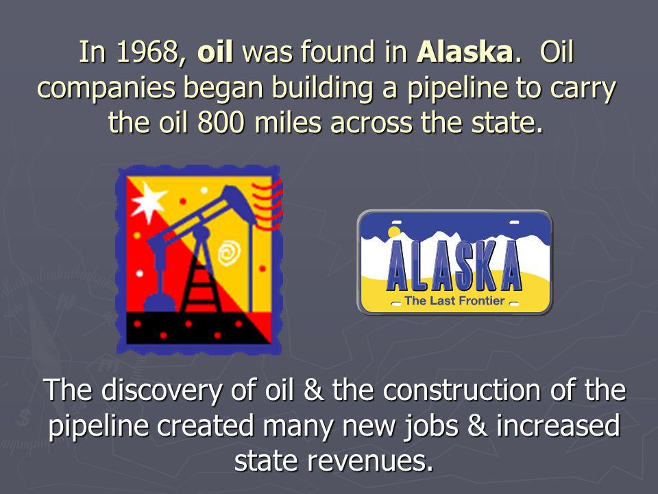In 1968, oil was found in Alaska