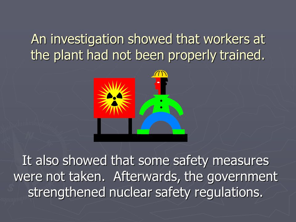 An investigation showed that workers at the plant had not been properly trained.