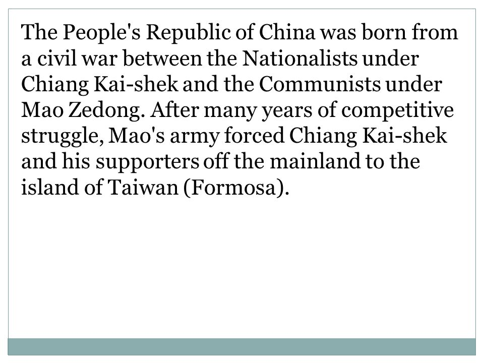 The People s Republic of China was born from a civil war between the Nationalists under Chiang Kai-shek and the Communists under Mao Zedong.