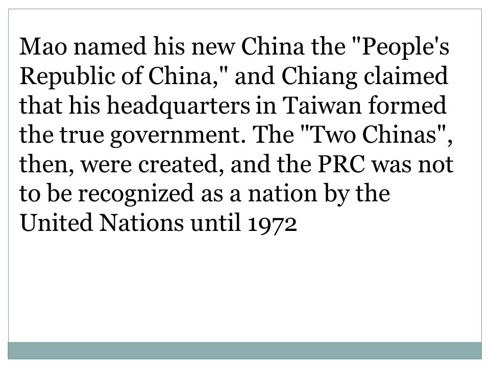 Mao named his new China the People s Republic of China, and Chiang claimed that his headquarters in Taiwan formed the true government.