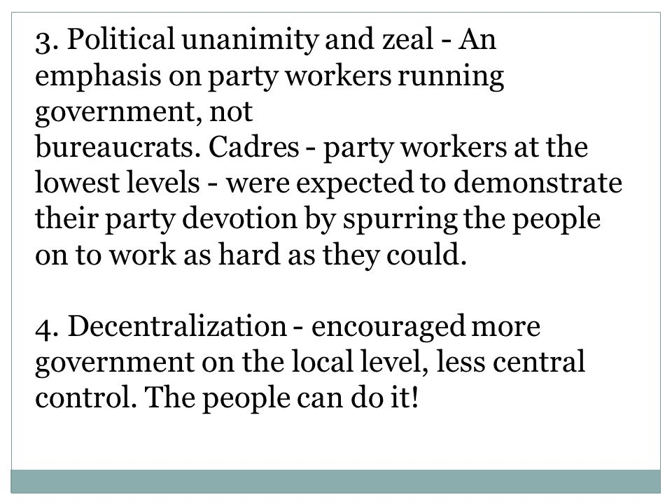 3. Political unanimity and zeal - An emphasis on party workers running government, not