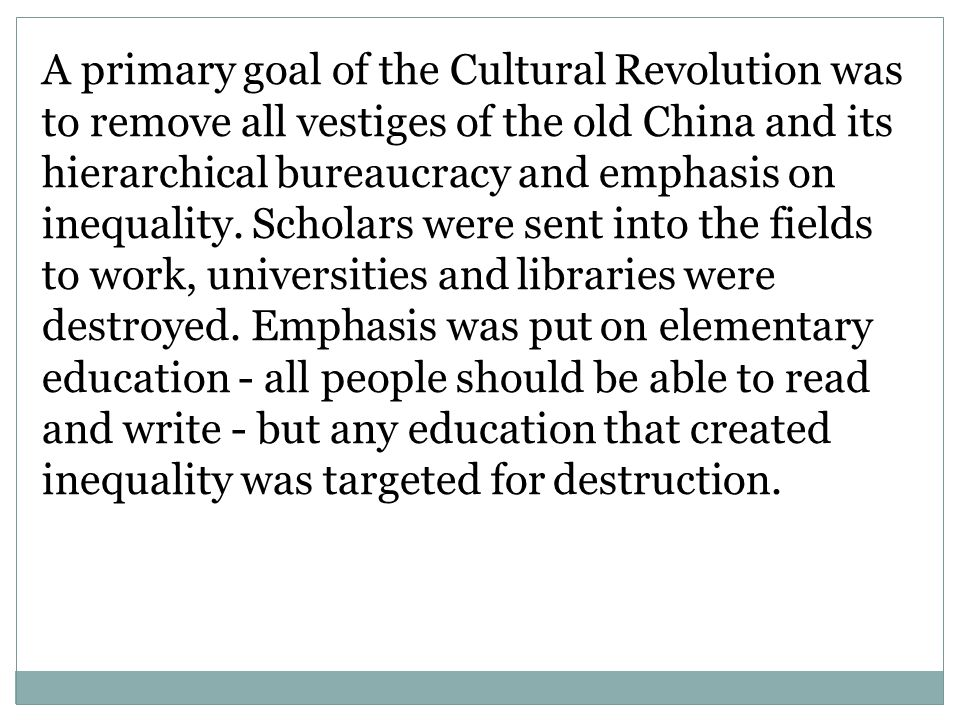 A primary goal of the Cultural Revolution was to remove all vestiges of the old China and its hierarchical bureaucracy and emphasis on inequality.