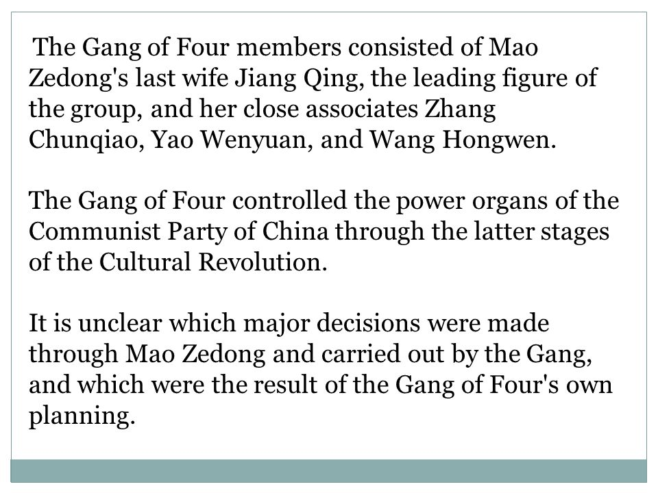 The Gang of Four members consisted of Mao Zedong s last wife Jiang Qing, the leading figure of the group, and her close associates Zhang Chunqiao, Yao Wenyuan, and Wang Hongwen.
