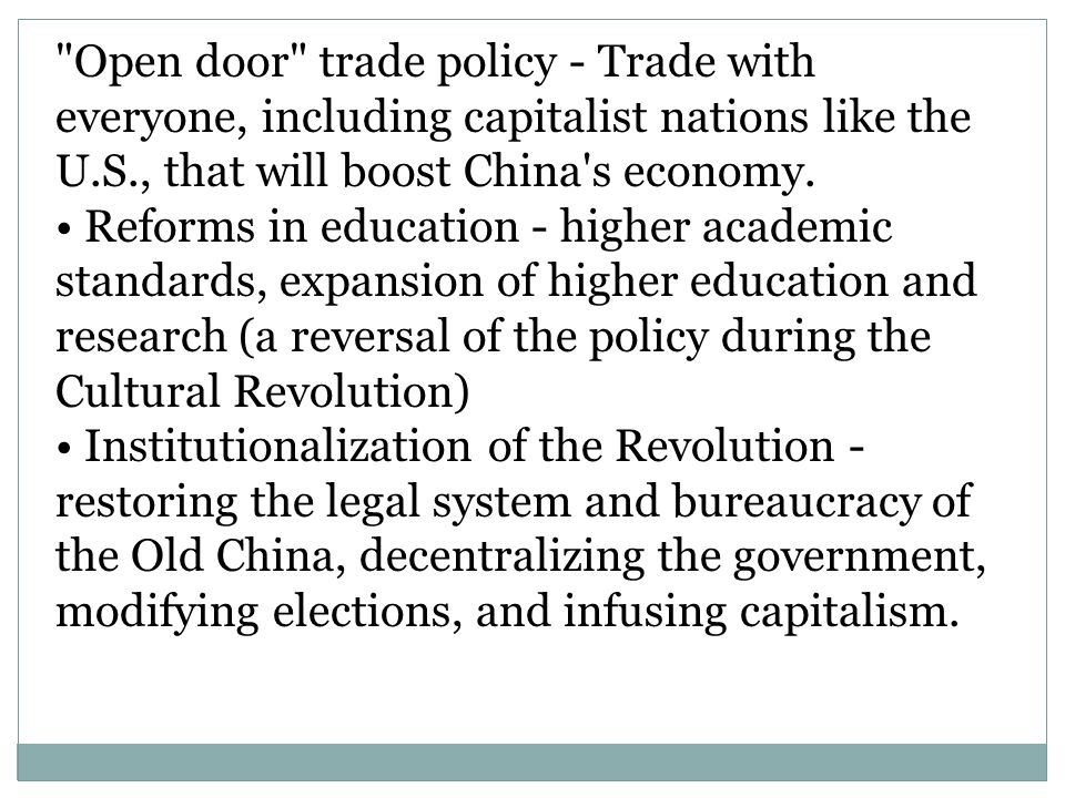 Open door trade policy - Trade with everyone, including capitalist nations like the U.S., that will boost China s economy.