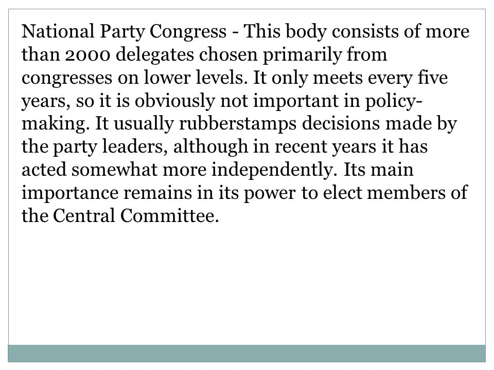 National Party Congress - This body consists of more than 2000 delegates chosen primarily from congresses on lower levels.