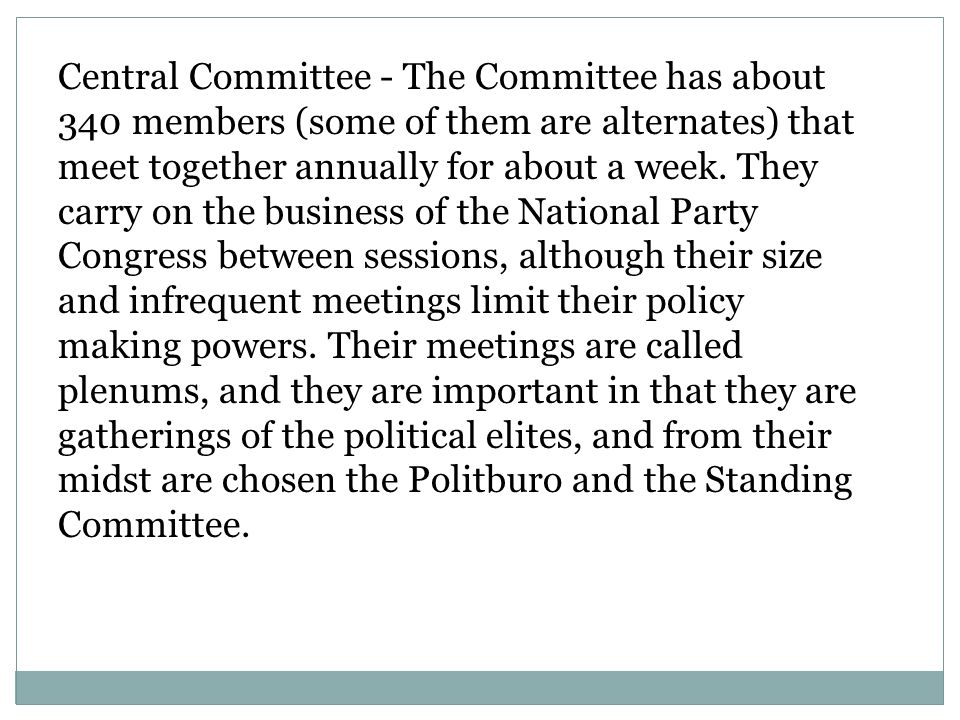 Central Committee - The Committee has about 340 members (some of them are alternates) that
