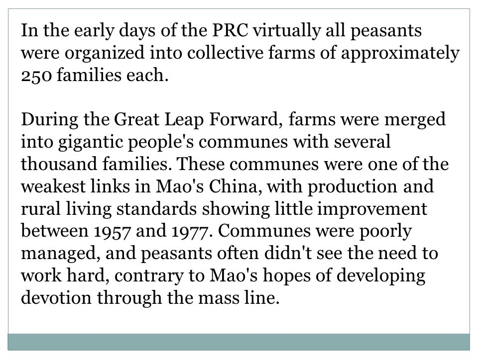 In the early days of the PRC virtually all peasants were organized into collective farms of approximately 250 families each.