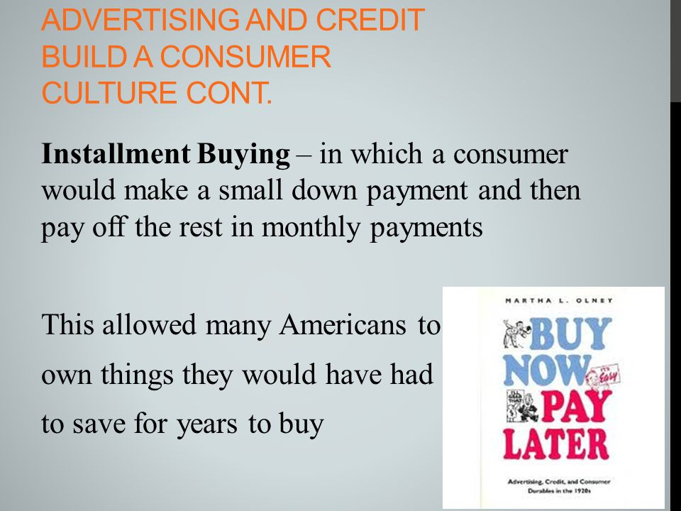 Advertising and Credit build a consumer culture cont.