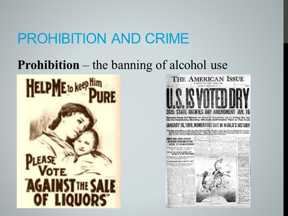 Prohibition and Crime Prohibition – the banning of alcohol use