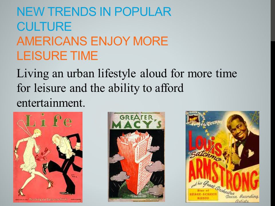 New trends in popular culture Americans enjoy more leisure time