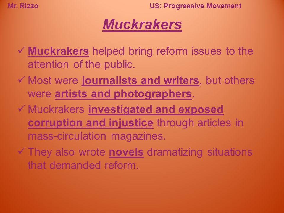 Muckrakers Muckrakers helped bring reform issues to the attention of the public.