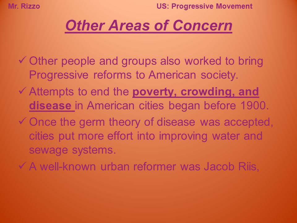Other Areas of Concern Other people and groups also worked to bring Progressive reforms to American society.