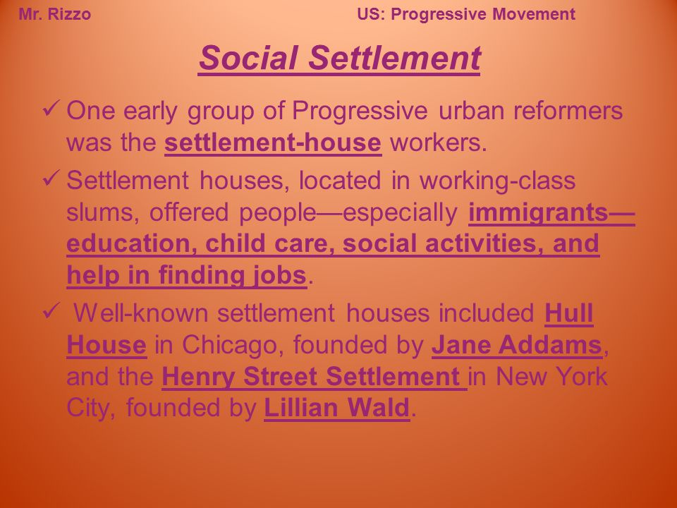 Social Settlement One early group of Progressive urban reformers was the settlement-house workers.